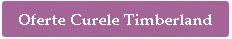 OFERTE CURELE tIMBERLAND